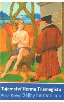 Florián Ebeling: Tajemství Herma Trismegista cena od 170 Kč