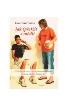 Uwe Buermann: Jak (pře)žít s médii cena od 156 Kč