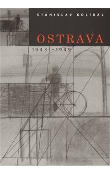 Stanislav Kolíbal: Ostrava 1943 -1949 cena od 687 Kč