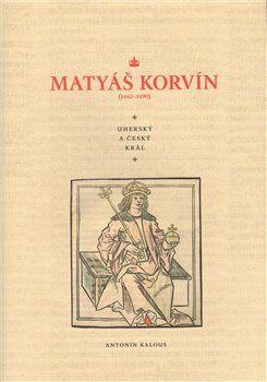Antonín Kalous: Matyáš Korvín cena od 550 Kč