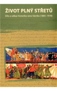 Lukáš Babka: Život plný střetů: dílo a odkaz historika Jana Slavíka (1885-1978) cena od 139 Kč