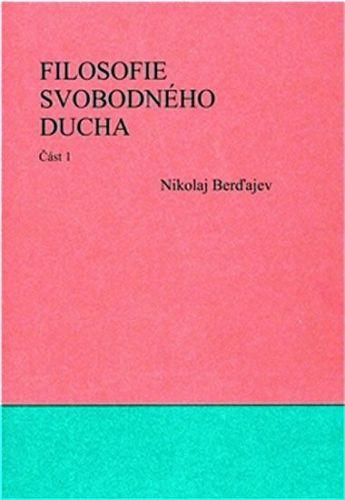 Nikolaj Alexandrovič Berďajev: Filosofie svobodného ducha 1. a 2. cena od 250 Kč