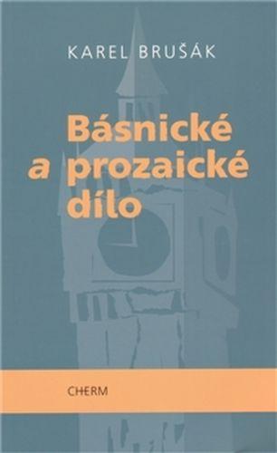 Karel Brušák: Básnické a prozaické dílo cena od 193 Kč