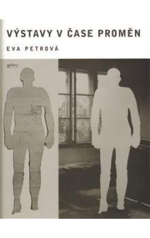 Eva Petrová: Výstavy v čase proměn cena od 220 Kč