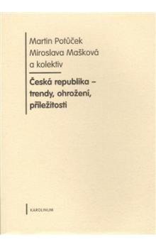 Miroslava Mašková, Martin Potůček: Česká republika - trendy, ohrožení, příležitosti cena od 260 Kč