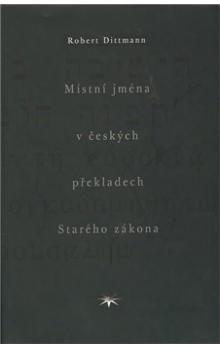 Robert Dittmann: Místní jména v českých překladech Starého zákona cena od 372 Kč