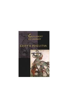 Guillebert De Lannoy: Cesty a poselstva cena od 225 Kč