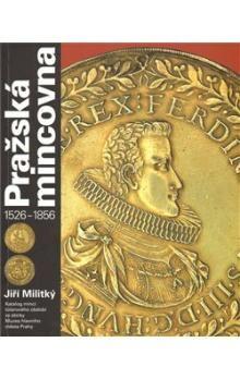 Jiří Militký: Pražská mincovna 1526 - 1856 cena od 241 Kč