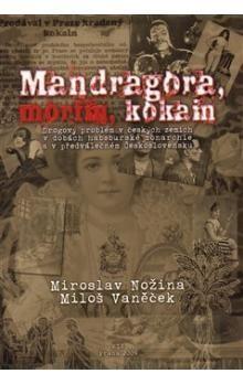 Miroslav Nožina, Michal Vaněček: Mandragora, morfin, kokain cena od 277 Kč