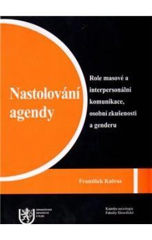 František Kalvas: Nastolování agendy: Role masové a interpersonální komunikace, osobní zkušenosti a genderu cena od 180 Kč