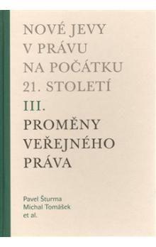 Michal Tomášek, Pavel Šturma: Nové jevy v právu na počátku 21. století - sv. 3 - Proměny veřejného práva cena od 220 Kč