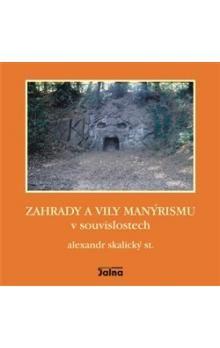 Alexandr Skalický: Zahrady a vily manýrismu v souvislostech cena od 256 Kč