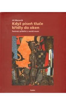 Jiří Moravčík: Když píseň tluče křídly do oken cena od 208 Kč