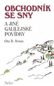 Ota B. Kraus: Obchodník se sny a jiné Galilejské povídky cena od 170 Kč