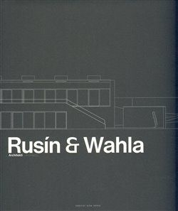 Karel David, Judit Solt, Ivan Wahla, J.A. Pitínsky, Tomáš Rusín: RUSÍNÄWAHLA-ARCHITEKTI cena od 438 Kč