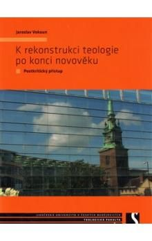 Jaroslav Vokoun: K rekonstrukci teologie po konci novověku cena od 172 Kč