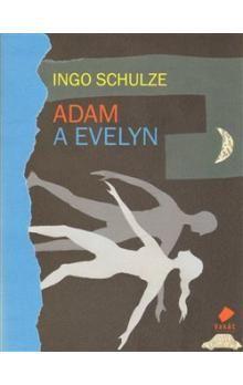 Ingo Schulze: Adam a Evelyn cena od 137 Kč