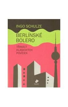 Ingo Schulze: Berlínské Bolero cena od 136 Kč