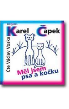 Karel Čapek: Měl jsem psa a kočku - CD cena od 113 Kč