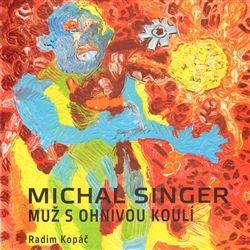 Radim Kopáč: Michal Singer: Muž s ohnivou koulí cena od 336 Kč