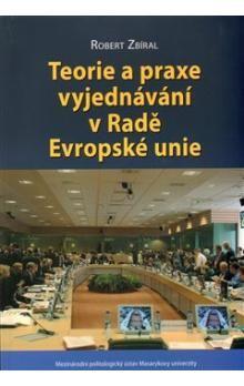 Robert Zbíral: Teorie a praxe vyjednávání v Radě Evropské unie cena od 174 Kč