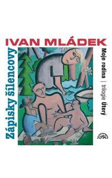 Ivan Mládek: Zápisky šílencovy (Trilogie úterý, Mo - 2 CD cena od 196 Kč