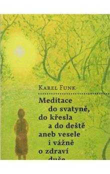 Karel Funk: Meditace do svatyně, do křesla a do deště aneb vesele i vážně o zdraví duše cena od 190 Kč