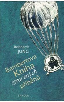Reinhardt Jung, Barbara Šalamounová: Bambertova Kniha ztracených příběhů cena od 196 Kč