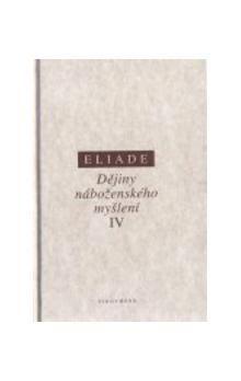 Mircea Eliade: OD EPOCHY OBJEVŮ PO SOUČASNOST/DĚJINY NÁBOŽ.MYŠLENÍ SV.IV. cena od 431 Kč