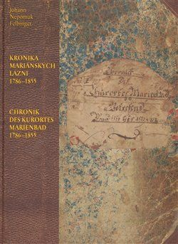 Johan Nepomuk Felbinger: Kronika Mariánských Lázní 1786–1855 / Chronik des Kurortes Marienbad 1786–1855 cena od 304 Kč
