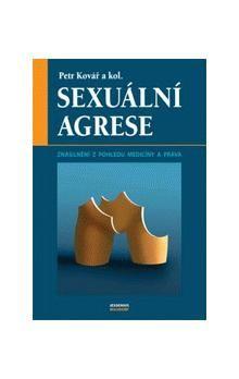 Petr Kovář: Sexuální agrese - Znásilnění z pohledu medicíny a práva cena od 247 Kč
