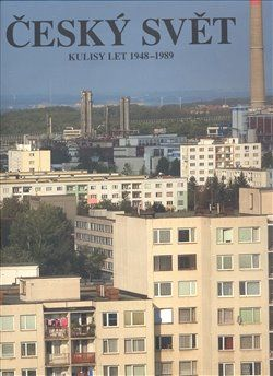 kol.: Český svět 1948–1989 cena od 405 Kč