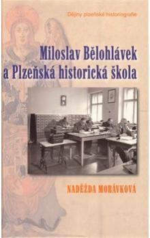 Naděžda Morávková: Miloslav Bělohlávek a Plzeňská historická škola cena od 171 Kč