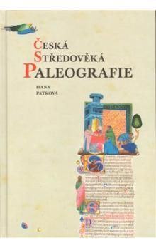 Hana Pátková: Česká středověká paleografie cena od 269 Kč