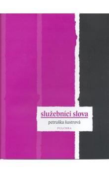 Petruška Šustrová: Služebníci slova cena od 247 Kč