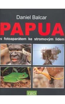 Daniel Balcar: Papua s fotoaparátem ke stromovým lidem cena od 355 Kč