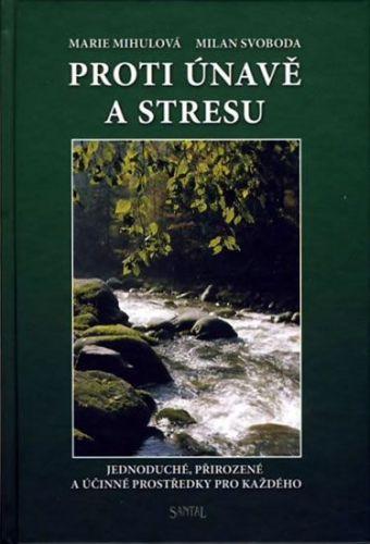 Milan Svoboda, Marie Mihulová: Proti únavě a stresu - Jednoduché, přirozené a účinné prostředky pro každého cena od 186 Kč