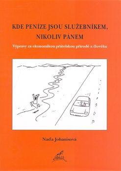 Naďa Johanisová, Vladimír Jiránek: KDE PENÍZE JSOU SLUŽEBNÍKEM, NIKOLIV PÁNEM cena od 158 Kč