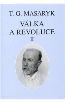 Tomáš Garrigue Masaryk: Válka a revoluce II. cena od 213 Kč