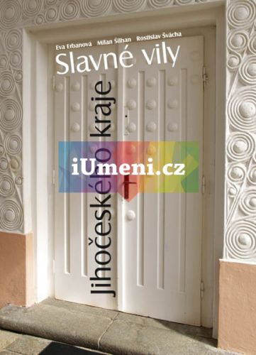 Eva Erbanová, Milan Šilhan, Rostislav Svácha: Slavné vily Jihočeského kraje cena od 299 Kč