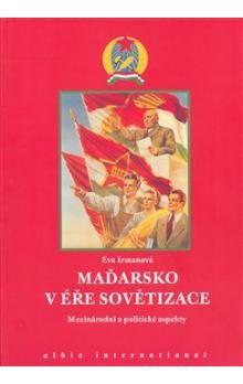 Eva Irmanová: Maďarsko v éře sovětizace cena od 255 Kč
