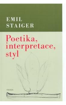 Emil Staiger: Poetika, interpretace, styl cena od 352 Kč