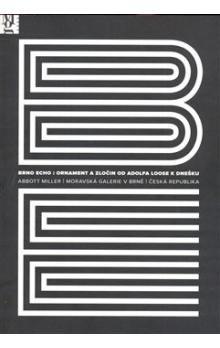 Abbott Miller: Brno Echo: Ornament a zločin od Adolfa Loose k dnešku cena od 190 Kč