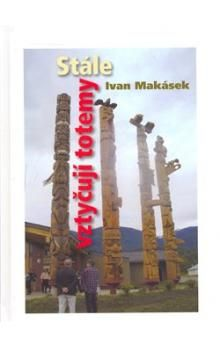 Ivan Hiawatha Makásek: Stále vztyčuji totemy cena od 327 Kč