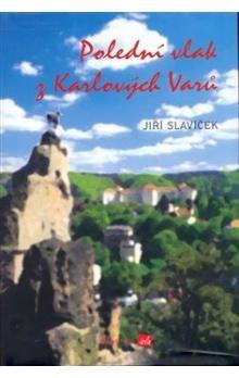 Jiří Slavíček: Polední vlak z Karlových Varů cena od 171 Kč