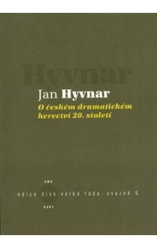 Jan Hyvnar: O českém dramatickém herectví 20. století cena od 157 Kč