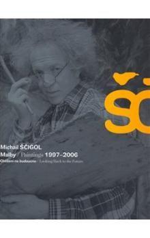 Vladimír Burjánek, Michail Ščigol: Michail Ščigol - Malby / Paintings 1997 - 2006 cena od 861 Kč