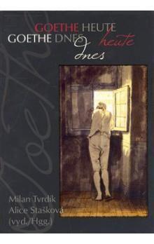 Alice Stašková, Milan Tvrdík: Goethe dnes / Goethe heute cena od 169 Kč