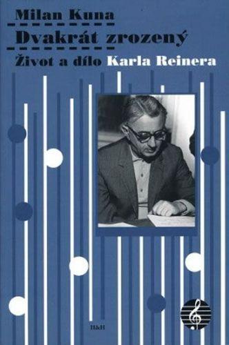 Milan Kuna: Dvakrát zrozený - Život a dílo Karla Reinera cena od 160 Kč