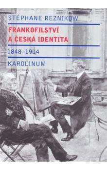 Stéphane Reznikow: Frankofilství a česká identita (1848 - 1914) cena od 343 Kč